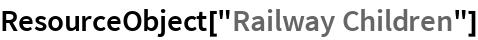 """ResourceObject[""""Railway Children""""]"""