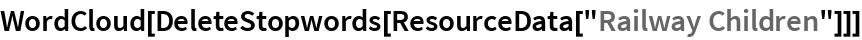 """WordCloud[DeleteStopwords[ResourceData[""""Railway Children""""]]]"""