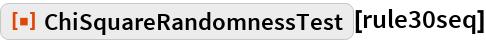 "ResourceFunction[""ChiSquareRandomnessTest""][rule30seq]"