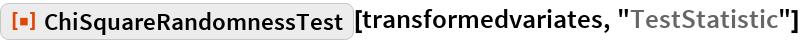 "ResourceFunction[  ""ChiSquareRandomnessTest""][transformedvariates, ""TestStatistic""]"