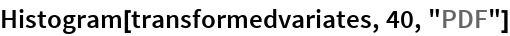 "Histogram[transformedvariates, 40, ""PDF""]"