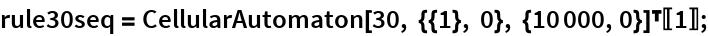 rule30seq = CellularAutomaton[30, {{1}, 0}, {10000, 0}]\[Transpose][[1]];