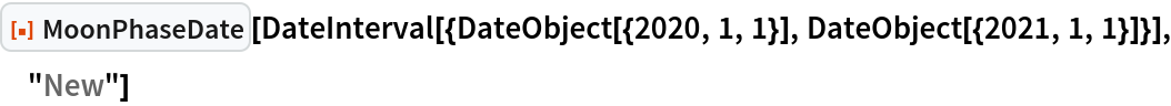 "ResourceFunction[""MoonPhaseDate""][  DateInterval[{DateObject[{2020, 1, 1}], DateObject[{2021, 1, 1}]}], ""New""]"