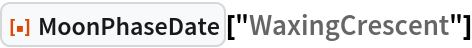 "ResourceFunction[""MoonPhaseDate""][""WaxingCrescent""]"