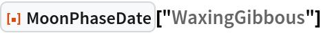 "ResourceFunction[""MoonPhaseDate""][""WaxingGibbous""]"