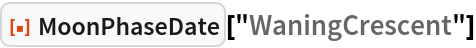 "ResourceFunction[""MoonPhaseDate""][""WaningCrescent""]"