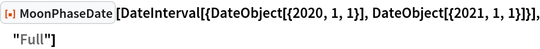 """ResourceFunction[""""MoonPhaseDate""""][  DateInterval[{DateObject[{2020, 1, 1}], DateObject[{2021, 1, 1}]}], """"Full""""]"""