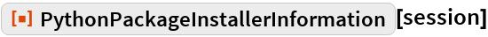 """ResourceFunction[""""PythonPackageInstallerInformation""""][session]"""