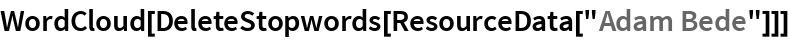 """WordCloud[DeleteStopwords[ResourceData[""""Adam Bede""""]]]"""