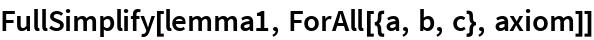 FullSimplify[lemma1, ForAll[{a, b, c}, axiom]]