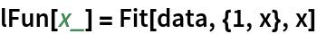 lFun[x_] = Fit[data, {1, x}, x]
