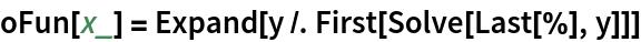 oFun[x_] = Expand[y /. First[Solve[Last[%], y]]]