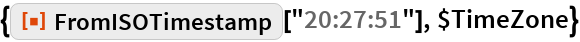 """{ResourceFunction[""""FromISOTimestamp""""][""""20:27:51""""], $TimeZone}"""
