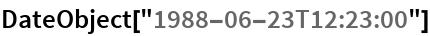 "DateObject[""1988-06-23T12:23:00""]"