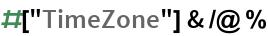 """#[""""TimeZone""""] & /@ %"""