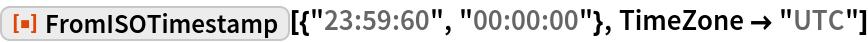 "ResourceFunction[""FromISOTimestamp""][{""23:59:60"", ""00:00:00""}, TimeZone -> ""UTC""]"