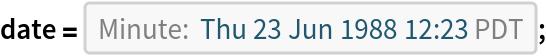 "date = DateObject[{1988, 6, 23, 12, 23}, ""Minute"", ""Gregorian"", ""America/Los_Angeles""];"