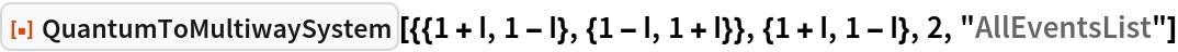 """ResourceFunction[  """"QuantumToMultiwaySystem""""][{{1 + I, 1 - I}, {1 - I, 1 + I}}, {1 + I, 1 - I}, 2, """"AllEventsList""""]"""