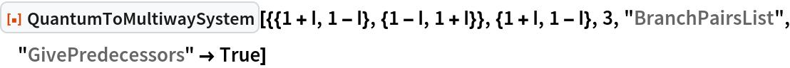 "ResourceFunction[  ""QuantumToMultiwaySystem""][{{1 + I, 1 - I}, {1 - I, 1 + I}}, {1 + I, 1 - I}, 3, ""BranchPairsList"", ""GivePredecessors"" -> True]"