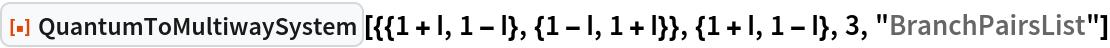 """ResourceFunction[  """"QuantumToMultiwaySystem""""][{{1 + I, 1 - I}, {1 - I, 1 + I}}, {1 + I, 1 - I}, 3, """"BranchPairsList""""]"""