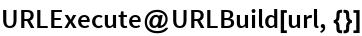 URLExecute@URLBuild[url, {}]