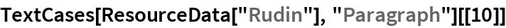 "TextCases[ResourceData[""Rudin""], ""Paragraph""][[10]]"