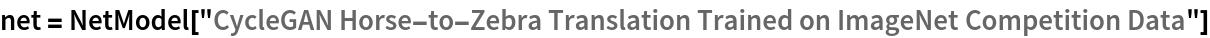 "net = NetModel[   ""CycleGAN Horse-to-Zebra Translation Trained on ImageNet \ Competition Data""]"