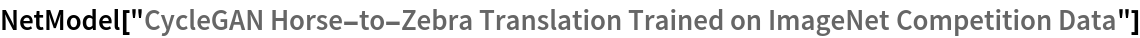 "NetModel[""CycleGAN Horse-to-Zebra Translation Trained on ImageNet \ Competition Data""]"
