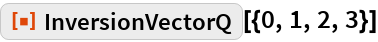 "ResourceFunction[""InversionVectorQ""][{0, 1, 2, 3}]"