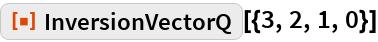 "ResourceFunction[""InversionVectorQ""][{3, 2, 1, 0}]"