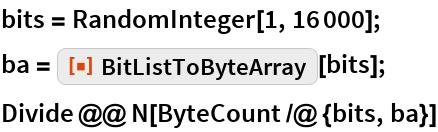 "bits = RandomInteger[1, 16000]; ba = ResourceFunction[""BitListToByteArray""][bits]; Divide @@ N[ByteCount /@ {bits, ba}]"