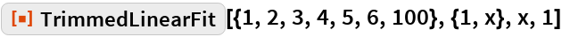 "ResourceFunction[  ""TrimmedLinearFit""][{1, 2, 3, 4, 5, 6, 100}, {1, x}, x, 1]"