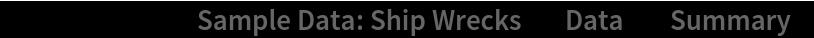 "ResourceData[\!\(\* TagBox[""\""\<Sample Data: Ship Wrecks\>\"""", #& , BoxID -> ""ResourceTag-Sample Data: Ship Wrecks-Input"", AutoDelete->True]\), ""Data""][""Summary""]"
