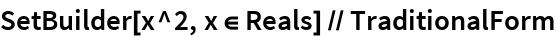 SetBuilder[x^2, x \[Element] Reals] // TraditionalForm