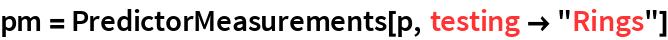 """pm = PredictorMeasurements[p, testing -> """"Rings""""]"""