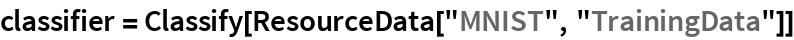 "classifier = Classify[ResourceData[""MNIST"", ""TrainingData""]]"