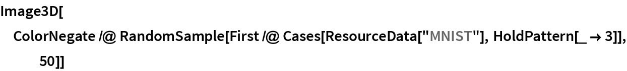"Image3D[ColorNegate /@ RandomSample[    First /@ Cases[ResourceData[""MNIST""], HoldPattern[_ -> 3]], 50]]"