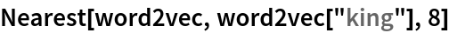 "Nearest[word2vec, word2vec[""king""], 8]"