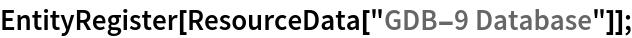 "EntityRegister[ResourceData[\!\(\* TagBox[""\""\<GDB-9 Database\>\"""", #& , BoxID -> ""ResourceTag-GDB-9 Database-Input"", AutoDelete->True]\)]];"