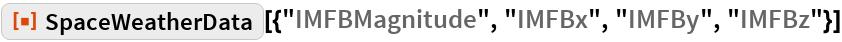 """ResourceFunction[  """"SpaceWeatherData""""][{""""IMFBMagnitude"""", """"IMFBx"""", """"IMFBy"""", """"IMFBz""""}]"""