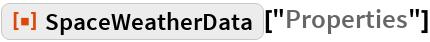"ResourceFunction[""SpaceWeatherData""][""Properties""]"