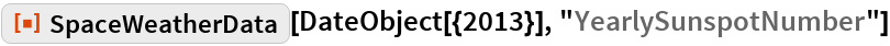 "ResourceFunction[""SpaceWeatherData""][  DateObject[{2013}], ""YearlySunspotNumber""]"