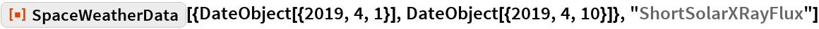 "ResourceFunction[  ""SpaceWeatherData""][{DateObject[{2019, 4, 1}], DateObject[{2019, 4, 10}]}, ""ShortSolarXRayFlux""]"