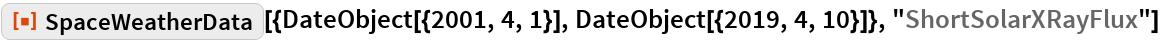 "ResourceFunction[  ""SpaceWeatherData""][{DateObject[{2001, 4, 1}], DateObject[{2019, 4, 10}]}, ""ShortSolarXRayFlux""]"