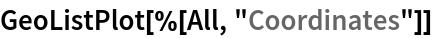 "GeoListPlot[%[All, ""Coordinates""]]"