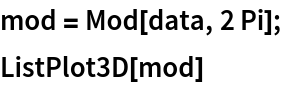 mod = Mod[data, 2 Pi]; ListPlot3D[mod]