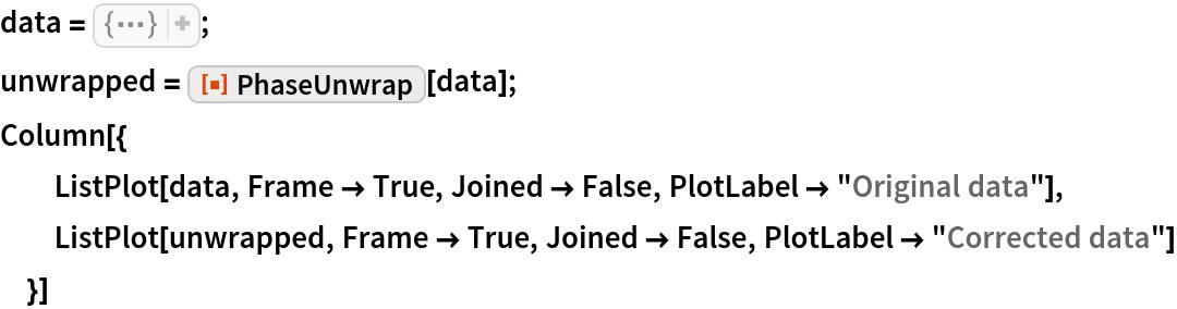 "data = CompressedData["" 1:eJwtkl9I01EUx38zxExXWqt8qtY/NKwZ24Ox7FxoWQQGWSjioEhlzdLI3yCI wR4qUhsRjJj2EFiQkyIJIiRo5z5UJEFOm9RoQ8pJRVA+LB9+9/fTgnMe7sPl 3nvu98/Hee5Sc5dN07ST/1eurS984KUBjiB8uv/aAFfnjje3pwzwxDKtji8G tJ/Iz3q/GzCRji+sLxjgL76OCZuCBiMZXFuhYN3ib6tlq4LodMCMuxQMVx8b /ykU+AzfSOCUAndhpnZ/QMG9xFhNd1iBHG6V3piCXOmvntnHCnT53tf7VsGe RUe4cV7Bc3ukc6zIhNF9c1//7DQhU9kRu3bcBD3Sk/+mm5Aqu9LyaMSEAT0f upk2wf0quKHbbkGVx5k832TBrdT2Jwt3LbizeuOuBz8sSKXtDXNHlyG3e9Qb fbEM/eVbXAP1K1C2bb655OMKLDV9GBxs1MSkf1PSPaGJy+MPz9QfsYm6yo5D 2SWbmHG6I+FMkTh74+qFzeYq8fRvXO+9WCzWdD0rHK4tEVV7faeVs1TyXvK5 5PuS30ueJ/tovnxH/0n+X5aTHmR9mCW9yPqR/WCU/CH7RQ/5x37KAzkfDFFe +JnywwTliZwvVlPeGKL8MUt9IPeDQ9QXeqg/5D5xiPpF7hsrqH88SDwg84HM C/qJH2SesI74QuYNs8Qf/gMFcVeS ""]; unwrapped = ResourceFunction[""PhaseUnwrap""][data]; Column[{   ListPlot[data, Frame -> True, Joined -> False, PlotLabel -> ""Original data""],   ListPlot[unwrapped, Frame -> True, Joined -> False, PlotLabel -> ""Corrected data""]   }]"