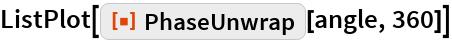 "ListPlot[ResourceFunction[""PhaseUnwrap""][angle, 360]]"