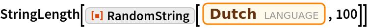 "StringLength[  ResourceFunction[""RandomString""][Entity[""Language"", ""Dutch""], 100]]"