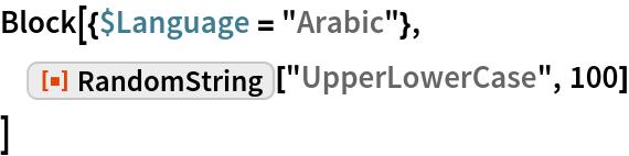 "Block[{$Language = ""Arabic""},  ResourceFunction[""RandomString""][""UpperLowerCase"", 100]  ]"